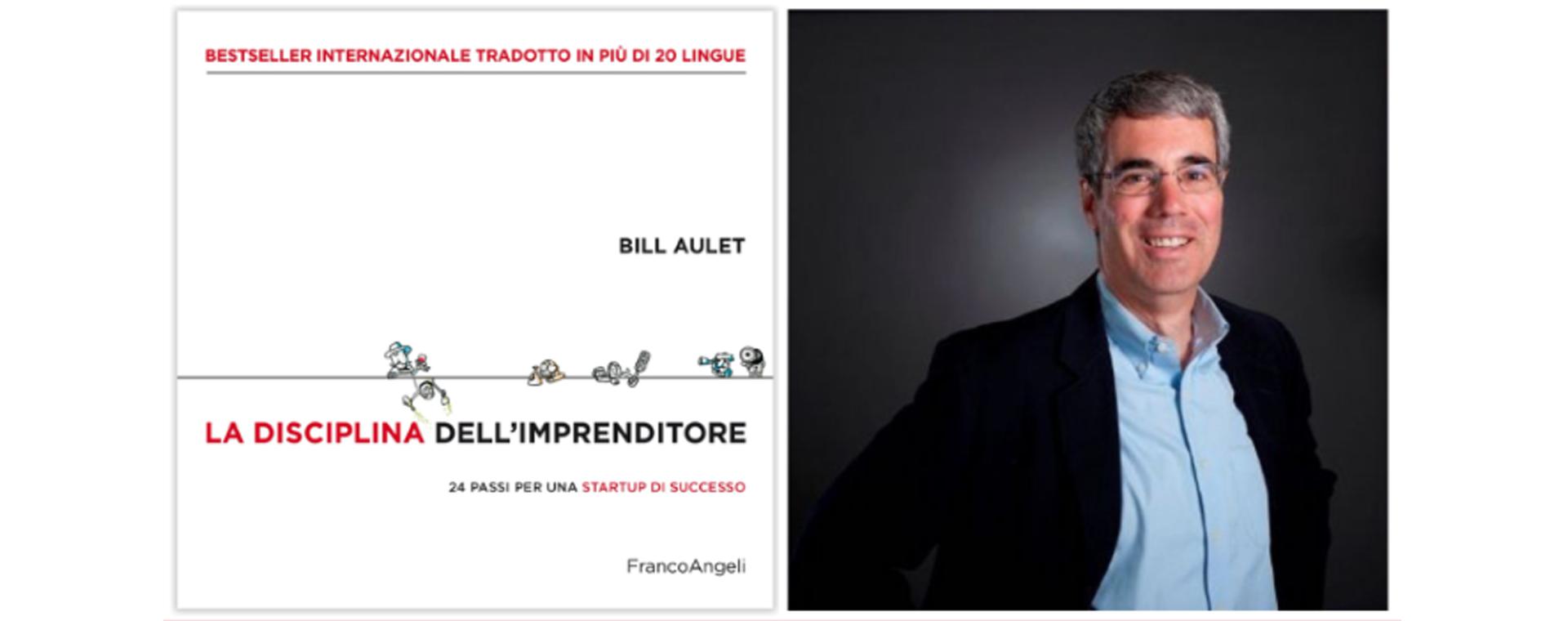 """Bill Aulet torna in Italia per presentare """"La disciplina dell'imprenditore. 24 passi per una startup di successo"""""""